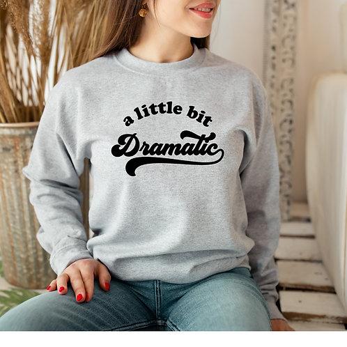 Dramatic Sweatshirt/Hoodie