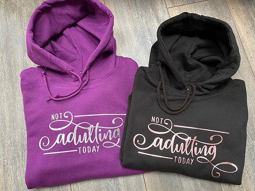 Not Adulting Today Sweatshirt/Hoodie