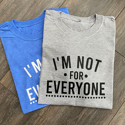 Im Not For Everyone Tee