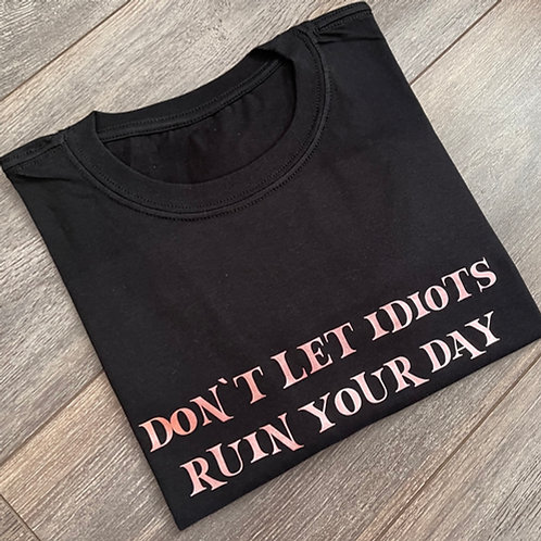 Don't let Idiots Tee