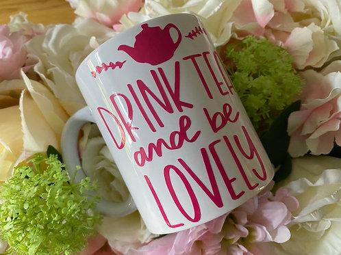Drink Tea and Be Lovely Mug