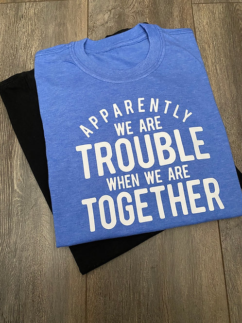 Trouble Together Tee