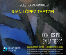 """Muestra/Seminario """"Con los pies en la tierra"""" Juan López Taetzel"""