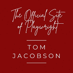 Copy of TOM JACOBSON PLAYWRIGHT (1).png