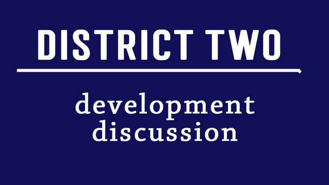 District Two Development Discussion