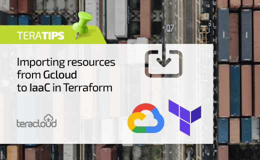 Google Cloud: Importing resources from the Gcloud to IaaC in Terraform