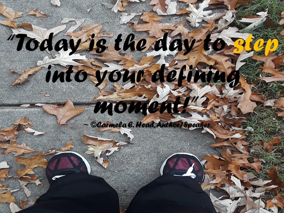 Today is the day to step into your defining moment