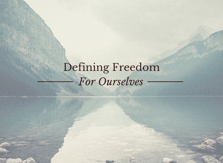 Defining Freedom for Ourselves