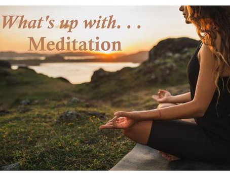 What's up with. . .Meditation?