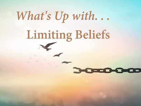 What's up with. . .Limiting Beliefs?
