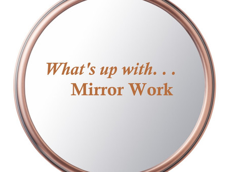What's Up With. . .Mirror Work?