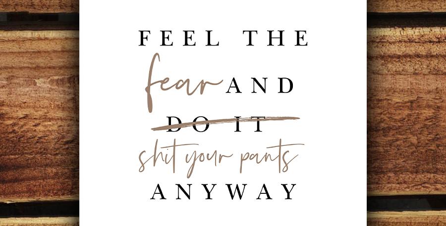 A4 Feel the Fear Print