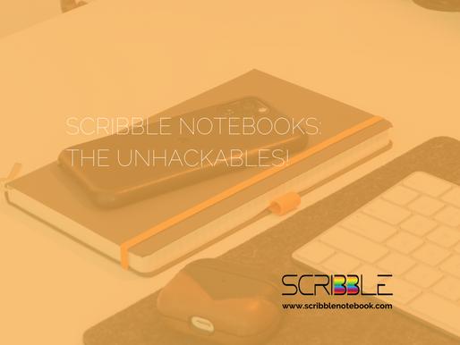 Scribble Notebooks: The Unhackables!