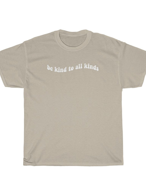 be kind to all kinds / unisex tee