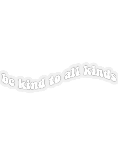be kind to all kinds / clear sticker