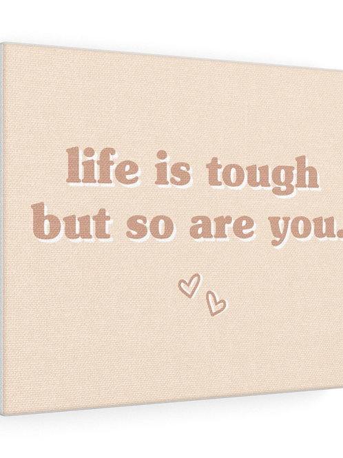 life is tough but so are you / canvas gallery wraps