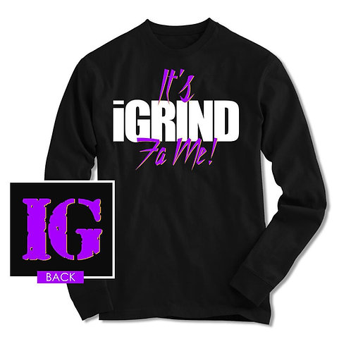 It's iGrind Fa Me! Long Sleeve T-shirt