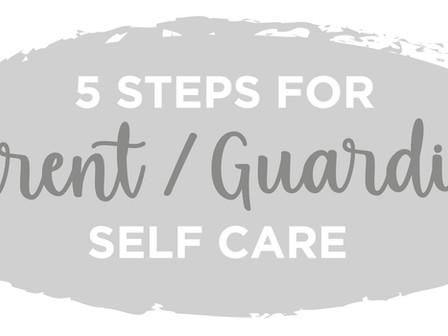 5 Steps for Parent/Guardian Self Care