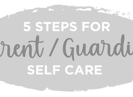 5 Steps for Parent/Guardian Self Care