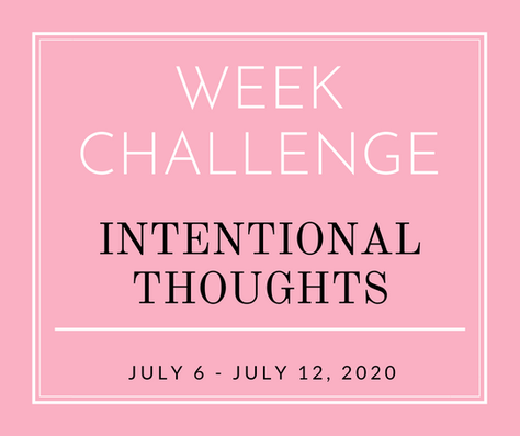 Week Challenge: Intentional Thoughts 🤔 July 6 - 12th