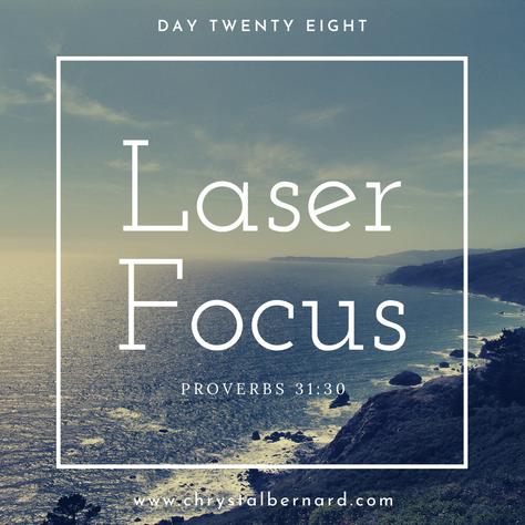 Proverbs 31 Challenge Day 28: Laser Focus