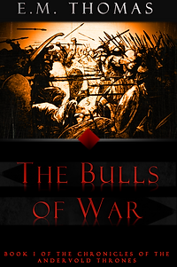 The Bulls of War (Book 1 of the Chronicles of the Andervold Thrones), an epic fantasy of a fading empire, much in the vein of Ancient Rome.