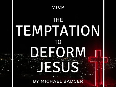 The Temptation To Deform Jesus