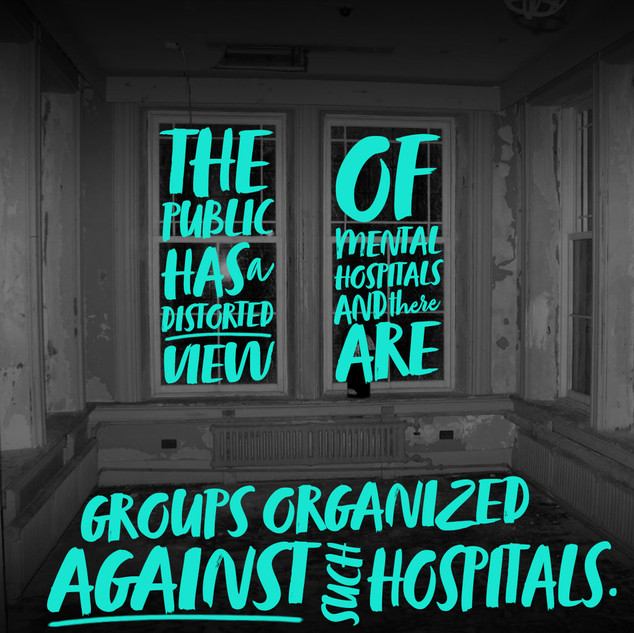 The public has a distorted view of mental hospitals and there are groups organized against such hospitals.