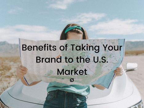 Benefits of Taking Your Brand to the U.S. Market