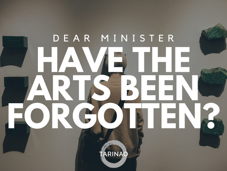 Dear Minister, Have the Arts been Forgotten?