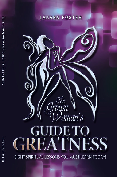 The Grown Woman's Guide To Greatness:Eight Spiritual Lessons You Must LearnToday