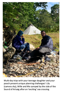 Multi-day trips with your teenage daughter and pooch present unique planning challenges! Lily (camera shy), Millie and myself camped by the side of the Sound of Arisaig after an 'exciting' crossing.