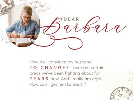 Dear Barbara: How Do I Convince My Husband to Change?