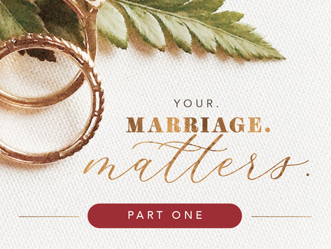 Your. Marriage. Matters. (Part One)
