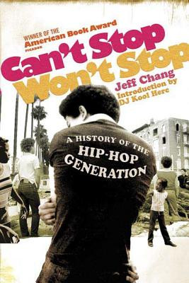 Can't Stop Won't Stop by Jeff Chang, D.J. Kool Herc