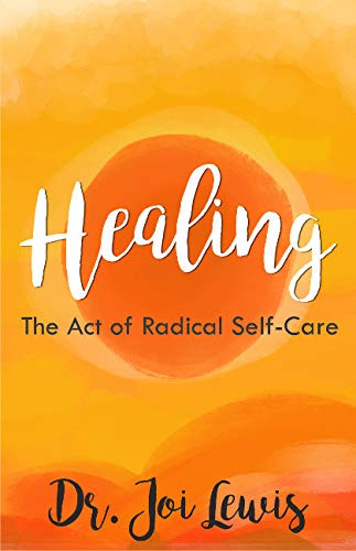 Healing The Act of Radical Self-Care by Dr Joi Lewis