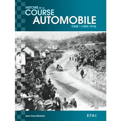 Histoire Mondiale de la course auto Tome 1 (1894-1914) - ETAI