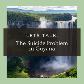 Let's Talk: The Suicide Problem in Guyana