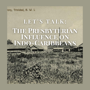 Let's Talk: The Presbyterian Influence on Indo-Caribbeans