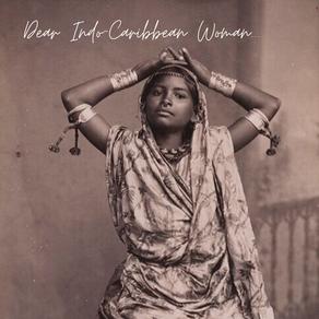 Dear Indo-Caribbean Woman