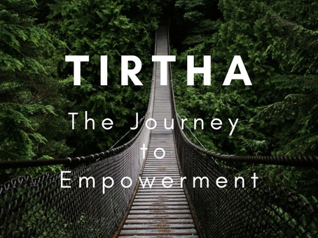 Tirtha: The Journey to Empowerment