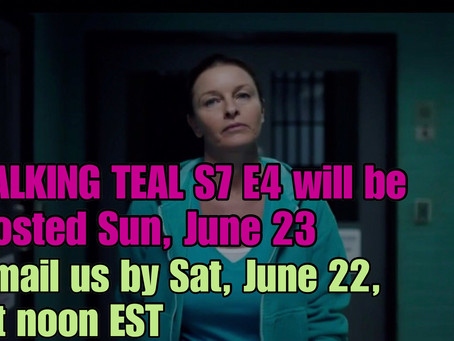 TALKING TEAL S7 E4 IS HAPPENING!