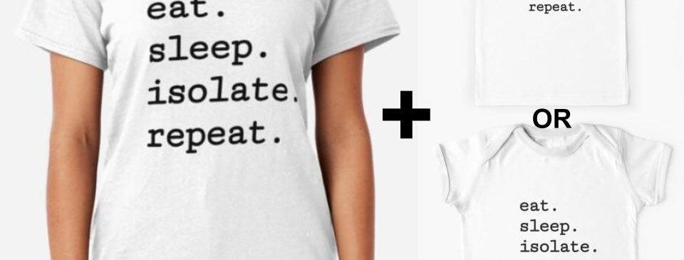 "Mummy-and-Me T-shirt bundle. ""Eat. Sleep. Isolate.Repeat"""
