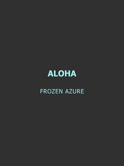 ALOHA frozen azure.png