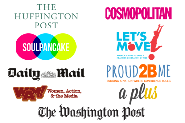 HUFFINGTON POST, COSMOPOLITAN, SOULPANCAKE, LETS MOVE, DAILY MAIL, PROUD2BME, WAM, A PLUS, THE WASHINGTON POST