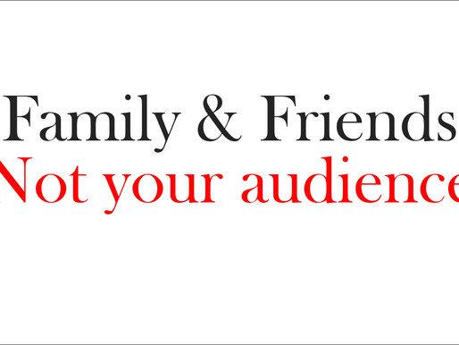 Your Family & Friends Are Not Your Audience