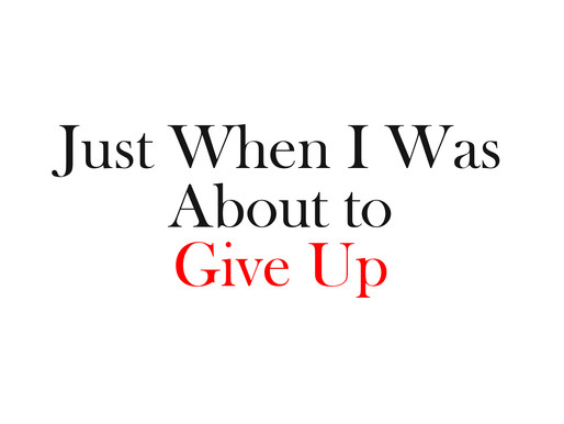 Just when I was about to give up…
