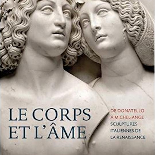Le Corps et l'âme. De Donatello à Michel-Ange