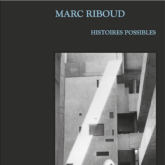 Marc Riboud. Histoires possibles