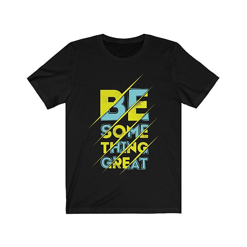 Be Something Great T-shirt